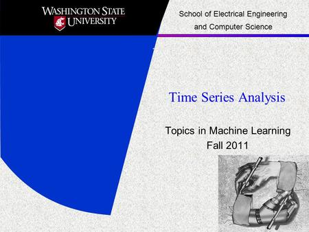 Time Series Analysis Topics in Machine Learning Fall 2011 School of Electrical Engineering and Computer Science.