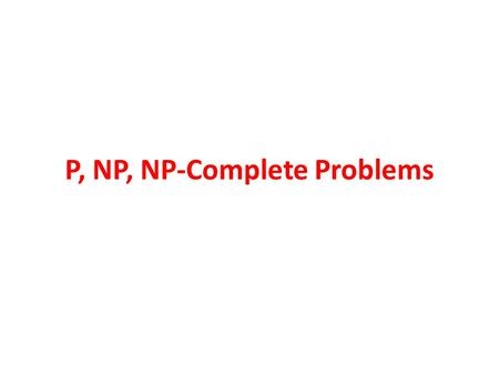 P, NP, NP-Complete Problems. Polynomial Problems (P Family) The set of problems that can be solved in polynomial time These problems form the P family.