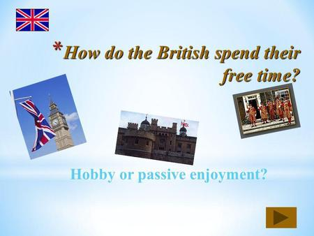 * How do the British spend their free time? Hobby or passive enjoyment?