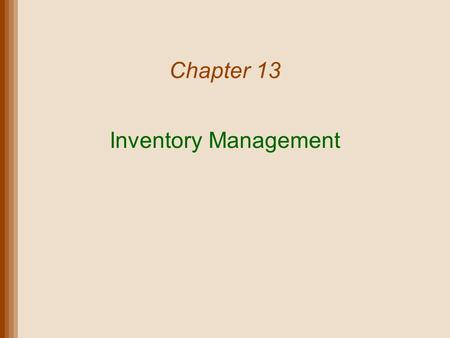 Chapter 13 Inventory Management. Lecture Outline Elements of Inventory Management Inventory Control Systems Economic Order Quantity Models Quantity Discounts.