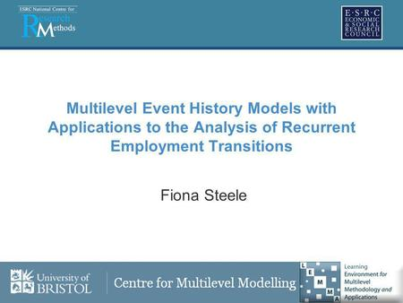 Multilevel Event History Models with Applications to the Analysis of Recurrent Employment Transitions Fiona Steele.