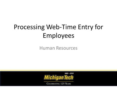 Processing Web-Time Entry for Employees Human Resources.