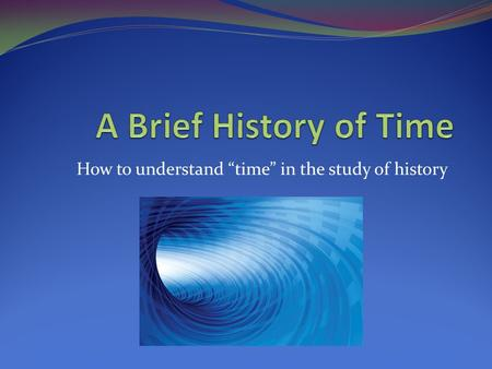 How to understand time in the study of history.
