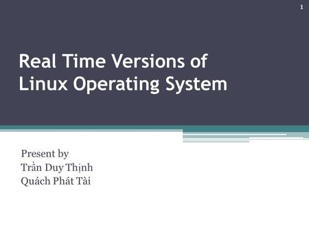 Real Time Versions of Linux Operating System Present by Tr n Duy Th nh Quách Phát Tài 1.