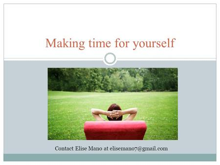 Making time for yourself Contact Elise Mano at