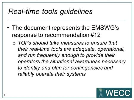 1 The document represents the EMSWGs response to recommendation #12 o TOPs should take measures to ensure that their real-time tools are adequate, operational,