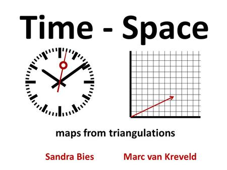 Time - Space Sandra Bies Marc van Kreveld maps from triangulations.