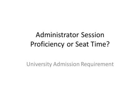 Administrator Session Proficiency or Seat Time? University Admission Requirement.