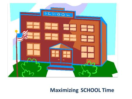 Maximizing SCHOOL Time. Conducting a School Time Analysis WHAT YOU NEED Schedules Calendar Information on activities that interfere with instructional.