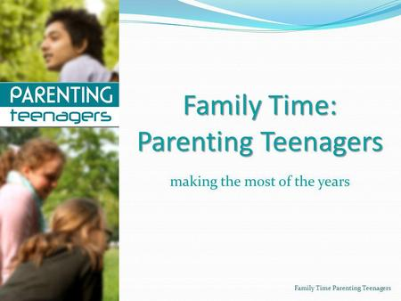 Family Time: Parenting Teenagers making the most of the years Family Time Parenting Teenagers.