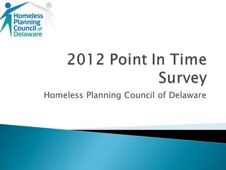 Homeless Planning Council of Delaware. Purpose Methodology Summary Statistics Future Plans.
