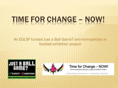 An EGLSF funded Just a Ball Game? anti-homophobia in football exhibition project.