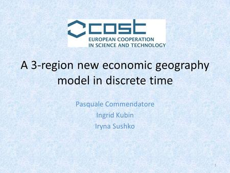 A 3-region new economic geography model in discrete time Pasquale Commendatore Ingrid Kubin Iryna Sushko 1.