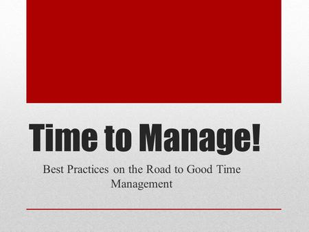 Time to Manage! Best Practices on the Road to Good Time Management.
