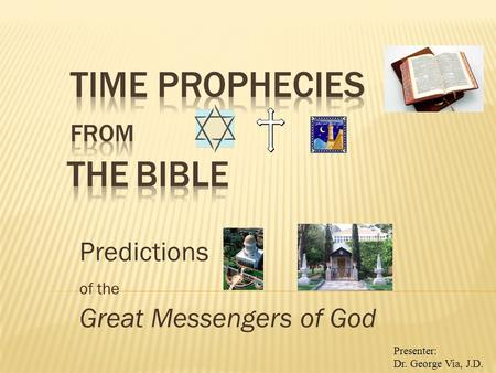 Predictions of the Great Messengers of God Presenter: Dr. George Via, J.D.