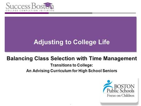 * Adjusting to College Life Balancing Class Selection with Time Management Transitions to College: An Advising Curriculum for High School Seniors.