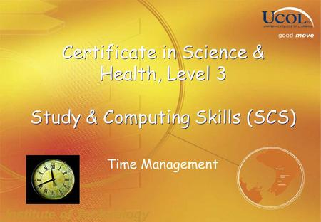 Institute of Technology Certificate in Science & Health, Level 3 Study & Computing Skills (SCS) Time Management.