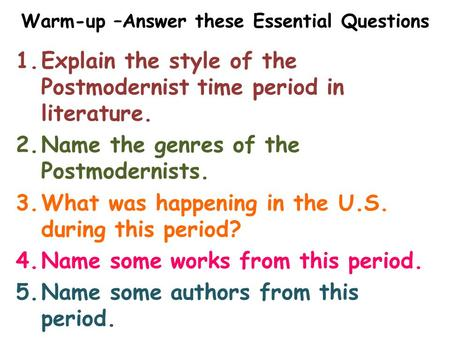 Warm-up –Answer these Essential Questions 1.Explain the style of the Postmodernist time period in literature. 2.Name the genres of the Postmodernists.