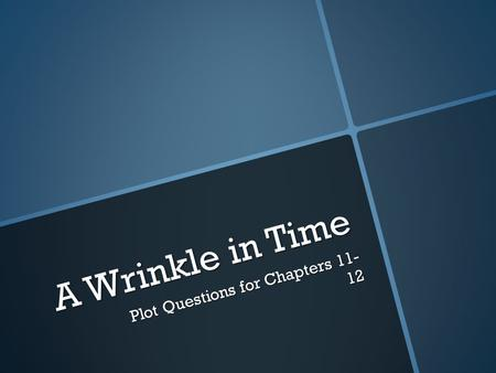 A Wrinkle in Time Plot Questions for Chapters 11- 12.