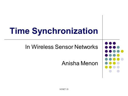 MONET 05 Time Synchronization In Wireless Sensor Networks Anisha Menon.