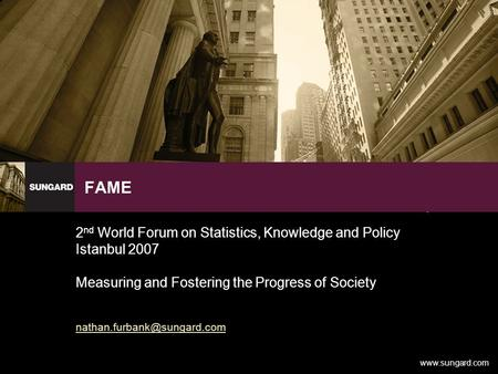 FAME 2 nd World Forum on Statistics, Knowledge and Policy Istanbul 2007 Measuring and Fostering the Progress of Society