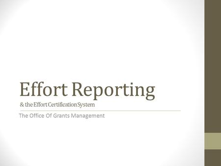 Effort Reporting & the Effort Certification System The Office Of Grants Management.
