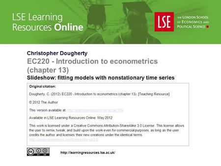 Christopher Dougherty EC220 - Introduction to econometrics (chapter 13) Slideshow: fitting models with nonstationary time series Original citation: Dougherty,