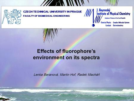 Effects of fluorophores environment on its spectra Lenka Beranová, Martin Hof, Radek Macháň.