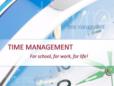 TIME MANAGEMENT For school, for work, for life!. Goals of this session Evaluate your personal values, goals and roles Reflect on current approaches to.