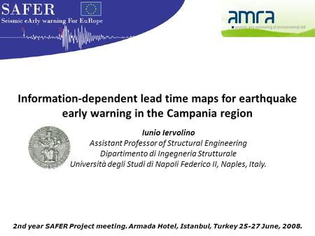 2nd year SAFER Project meeting. Armada Hotel, Istanbul, Turkey 25-27 June, 2008. Information-dependent lead time maps for earthquake early warning in the.