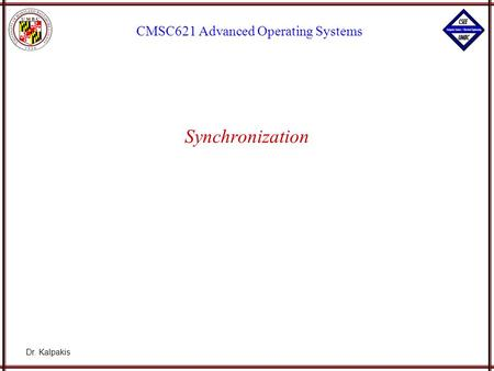 Dr. Kalpakis CMSC621 Advanced Operating Systems Synchronization.