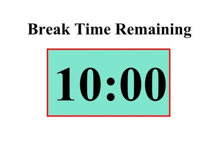 Break Time Remaining 10:00. Break Time Remaining 9:59.