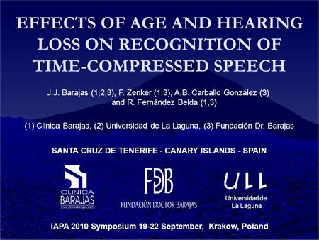 EFFECTS OF AGE AND HEARING LOSS ON RECOGNITION OF TIME-COMPRESSED SPEECH J.J. Barajas (1,2,3), F. Zenker (1,3), A.B. Carballo González (3) and R. Fernández.