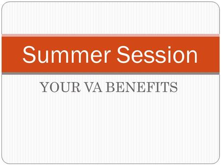 YOUR VA BENEFITS Summer Session. MINI-TERMS When working with the VA it is best to view the 6 sessions throughout Summer as MINI-TERMS. Mini-Term Session.