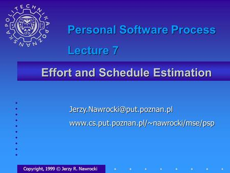 Effort and Schedule Estimation Copyright, 1999 © Jerzy R. Nawrocki Personal Software.