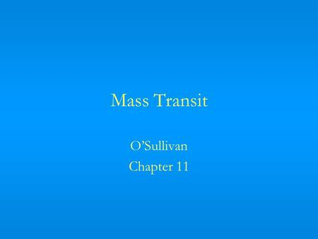 Mass Transit OSullivan Chapter 11. Outline of the Chapter Analyze some empirical facts about public transit in the United States Analyze the commuters.