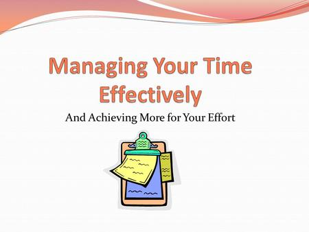 And Achieving More for Your Effort. Overview Why should I care? Poor time management Common roadblocks Where to start Extra help How this applies to SNCOs.