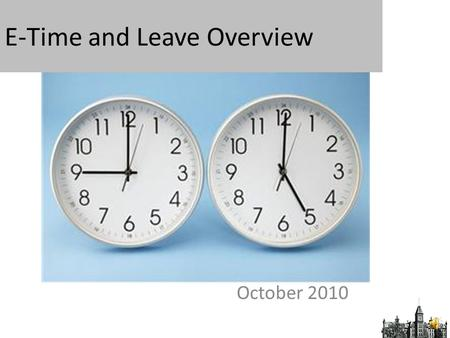 E-Time and Leave Overview October 2010 Agenda 1.Leave Requests 2.Timesheets 3.Deadlines.