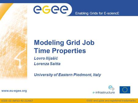 EGEE-III INFSO-RI-222667 Enabling Grids for E-sciencE www.eu-egee.org EGEE and gLite are registered trademarks Modeling Grid Job Time Properties Lovro.