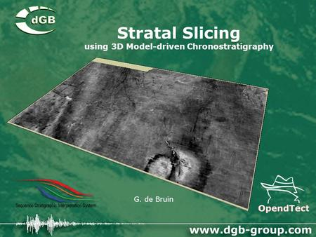 Stratal Slicing using 3D Model-driven Chronostratigraphy G. de Bruin.
