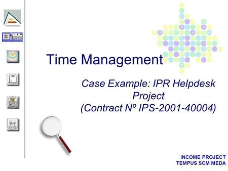 INCOME PROJECT TEMPUS SCM MEDA Time Management Case Example: IPR Helpdesk Project (Contract Nº IPS-2001-40004)