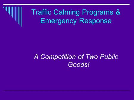 Traffic Calming Programs & Emergency Response A Competition of Two Public Goods!