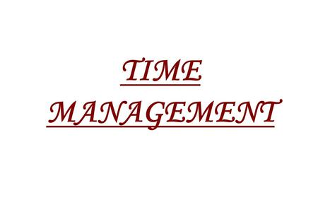 TIME MANAGEMENT. OBJECTIVES 1. To describe time as a resource. 2. To identify ways of Managing Time. Time as a resource. We have to put value on time.