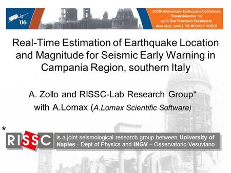 Real-Time Estimation of Earthquake Location and Magnitude for Seismic Early Warning in Campania Region, southern Italy A. Zollo and RISSC-Lab Research.