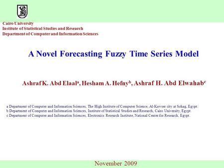Cairo University Institute of Statistical Studies and Research Department of Computer and Information Sciences A Novel Forecasting Fuzzy Time Series Model.