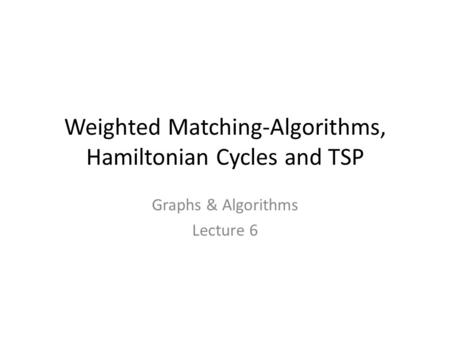 Weighted Matching-Algorithms, Hamiltonian Cycles and TSP