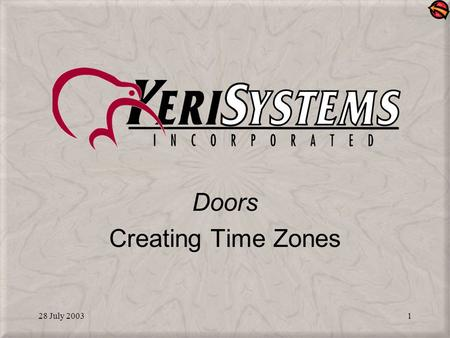 28 July 20031 Doors Creating Time Zones. 28 July 20032 What is a Time Zone? A designated period of time in which access can be granted to a secure area.