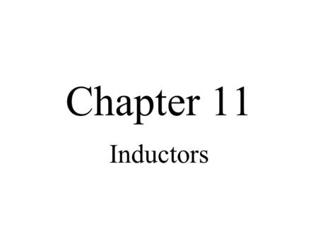 Chapter 11 Inductors.