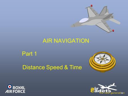 AIR NAVIGATION Part 1 Distance Speed & Time.