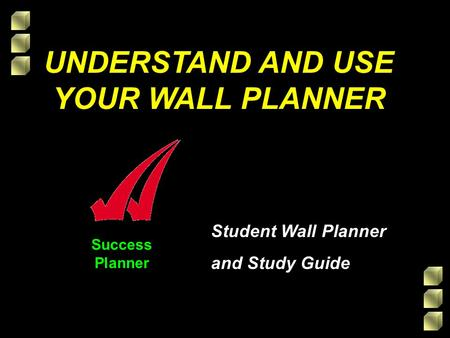 Success Planner UNDERSTAND AND USE YOUR WALL PLANNER Student Wall Planner and Study Guide.